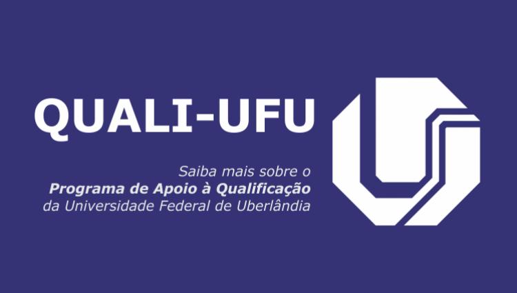 Saiba mais sobre o Programa de Apoio à Qualificação (QUALI-UFU)
