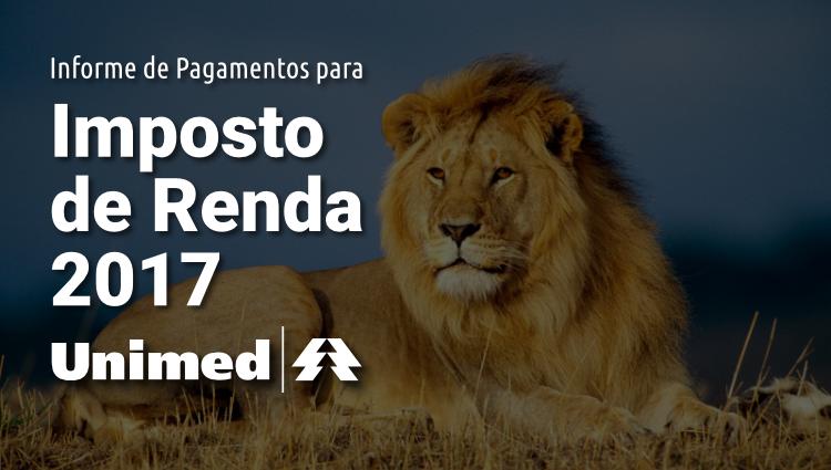 Imagem ilustrativa com imagem de leão ao fundo e os dizeres: Informe de Pagamentos para Imposto de Renda 2017 - Unimed