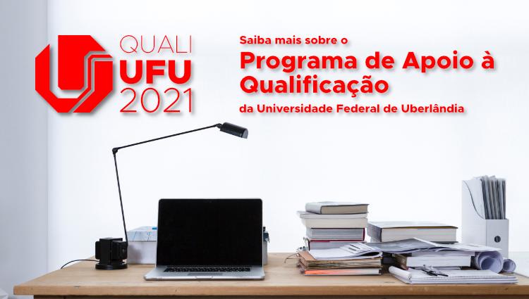 Quali-UFU 2021. Saiba mais sobre o Programa de Apoio à Qualificação da Universidade Federal de Uberlândia